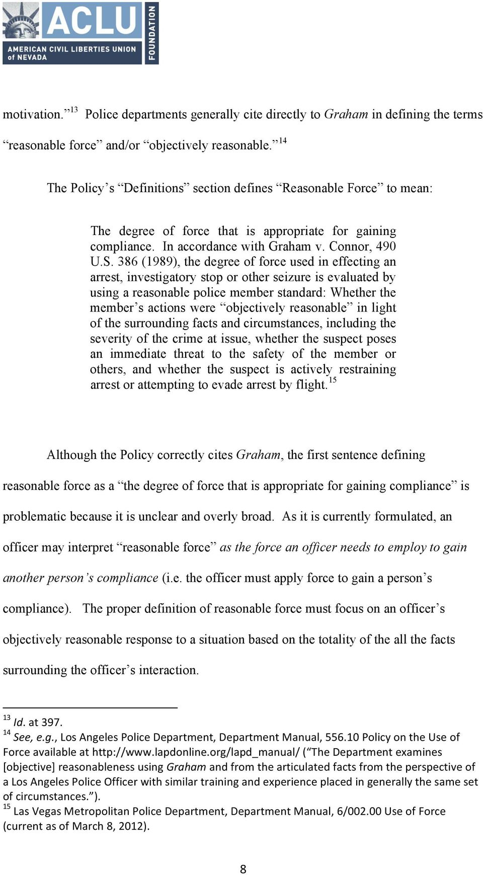 386 (1989), the degree of force used in effecting an arrest, investigatory stop or other seizure is evaluated by using a reasonable police member standard: Whether the member s actions were