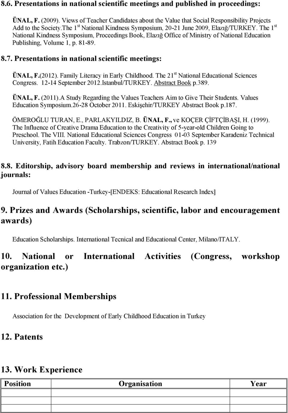 Presentations in national scientific meetings: ÜNAL, F.(2012). Family Literacy in Early Childhood. The 21 st National al Sciences Congress. 12-14 September 2012.Istanbul/TURKEY. Abstract Book p.389.