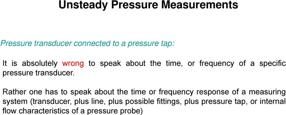 Rather one has to speak about the time or frequency response of a measuring system