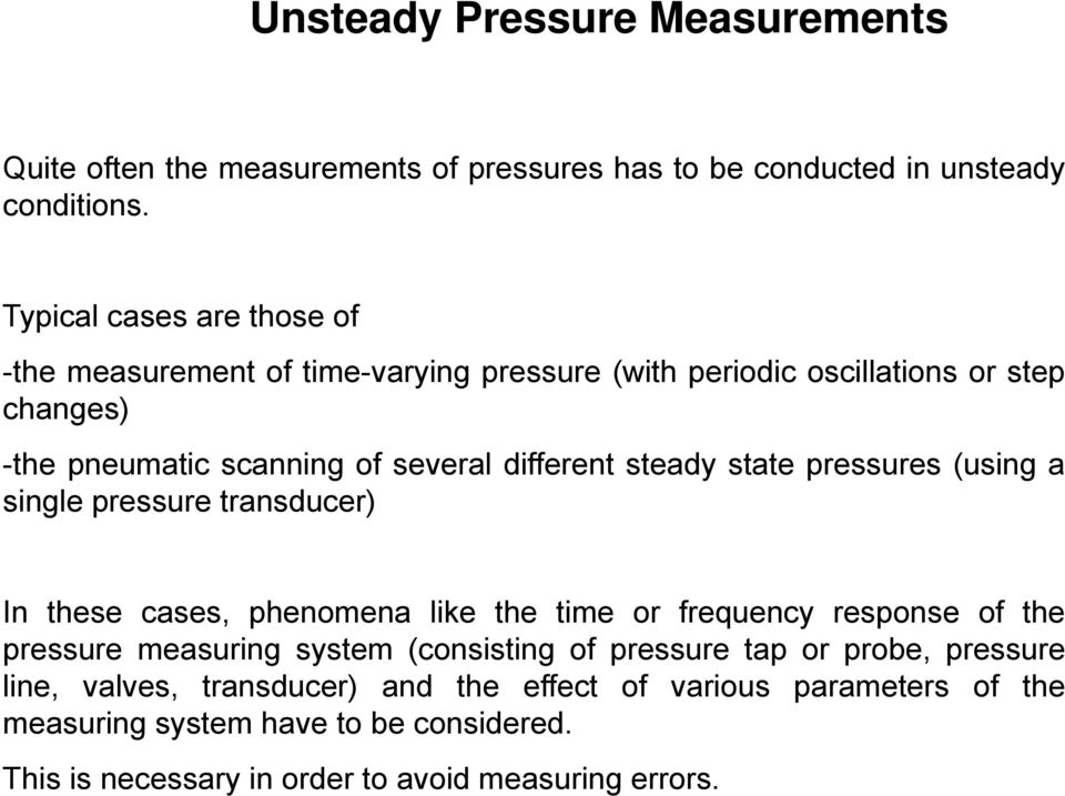 different steady state pressures (using a single pressure transducer) In these cases, phenomena like the time or frequency response of the pressure