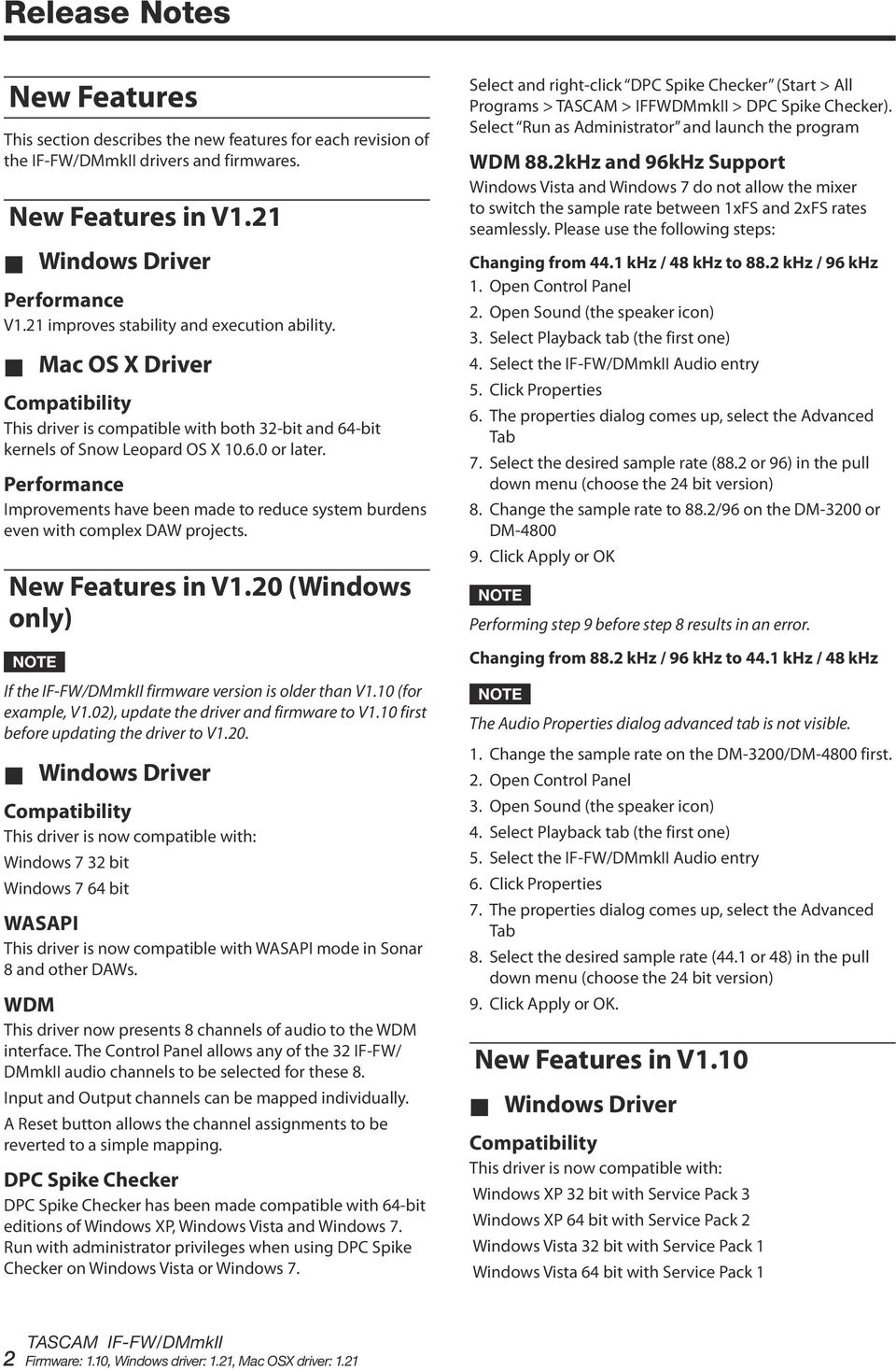 New Features in V1.20 (Windows only) If the IF-FW/DMmkII firmware version is older than V1.10 (for example, V1.02), update the driver and firmware to V1.10 first before updating the driver to V1.20. This driver is now compatible with: Windows 7 32 bit Windows 7 64 bit WASAPI This driver is now compatible with WASAPI mode in Sonar 8 and other DAWs.