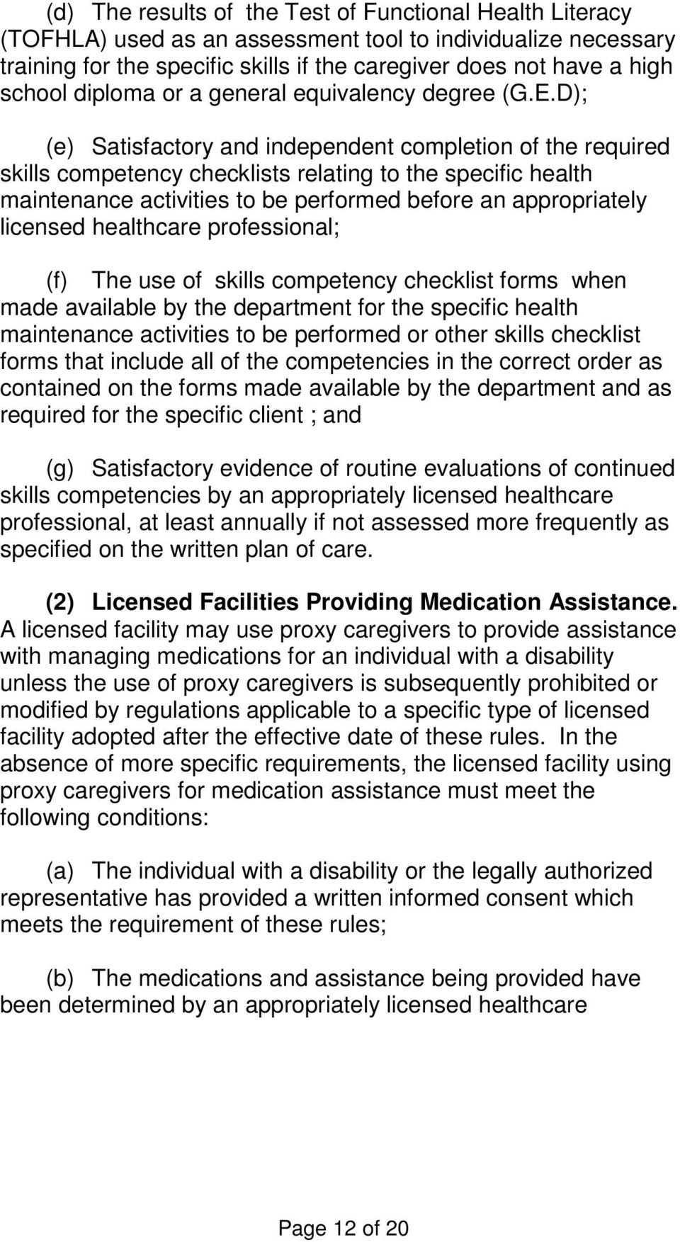 D); (e) Satisfactory and independent completion of the required skills competency checklists relating to the specific health maintenance activities to be performed before an appropriately licensed