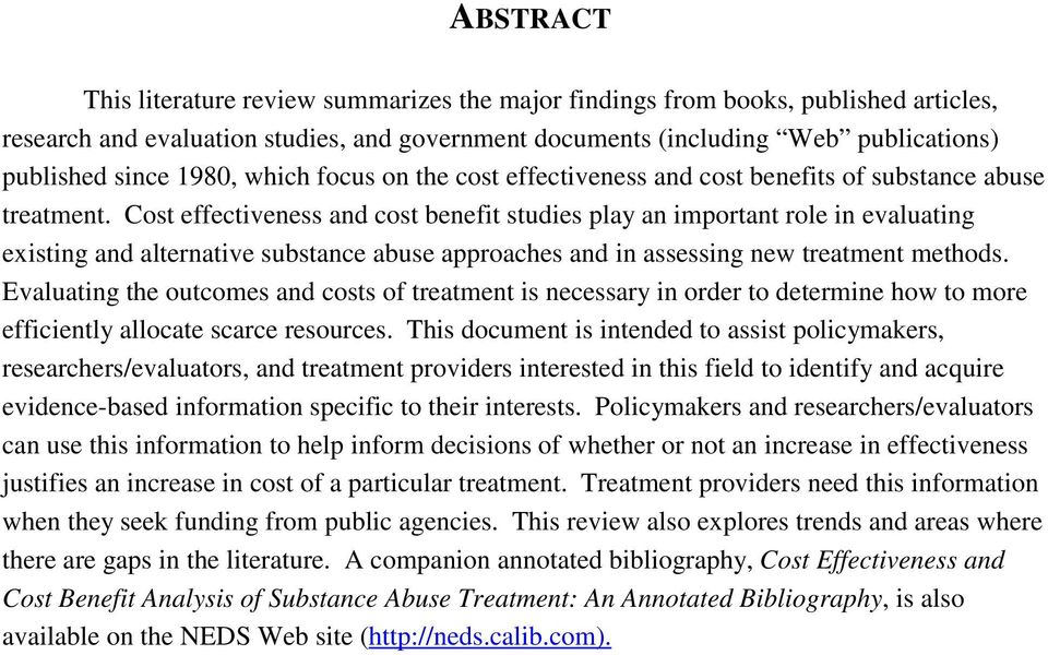 Cost effectiveness and cost benefit studies play an important role in evaluating existing and alternative substance abuse approaches and in assessing new treatment methods.