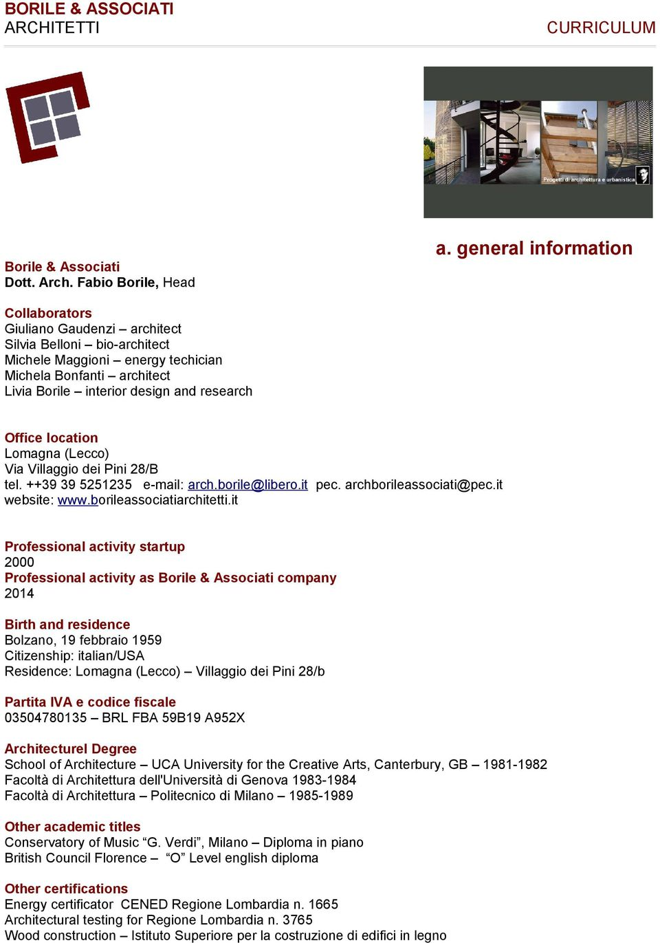 Office location Lomagna (Lecco) Via Villaggio dei Pini 28/B tel. ++39 39 5251235 e-mail: arch.borile@libero.it pec. archborileassociati@pec.it website: www.borileassociatiarchitetti.