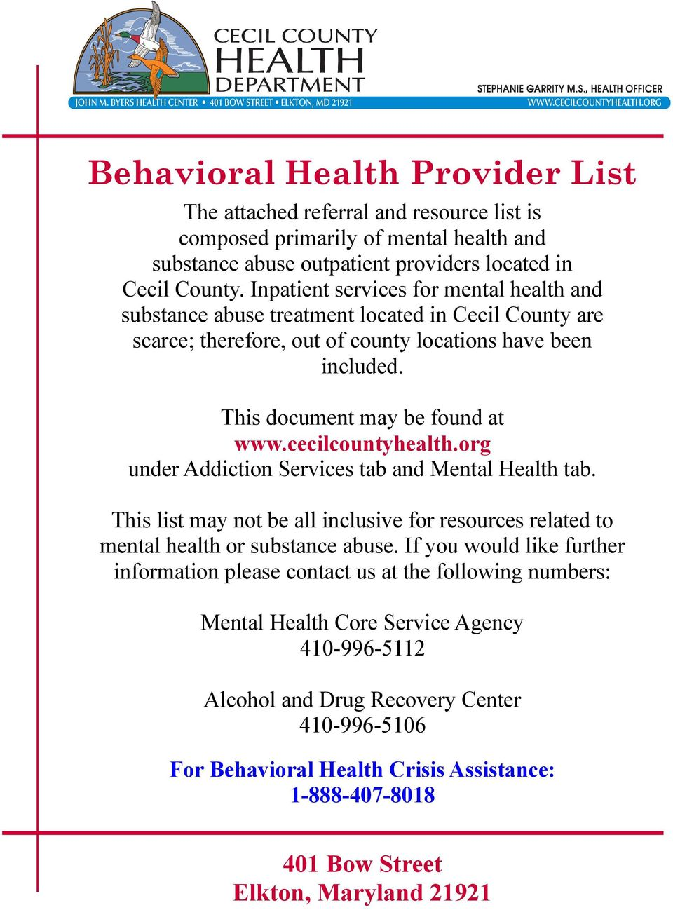 cecilcountyhealth.org under Addiction Services tab and Mental Health tab. This list may not be all inclusive for resources related to mental health or substance abuse.