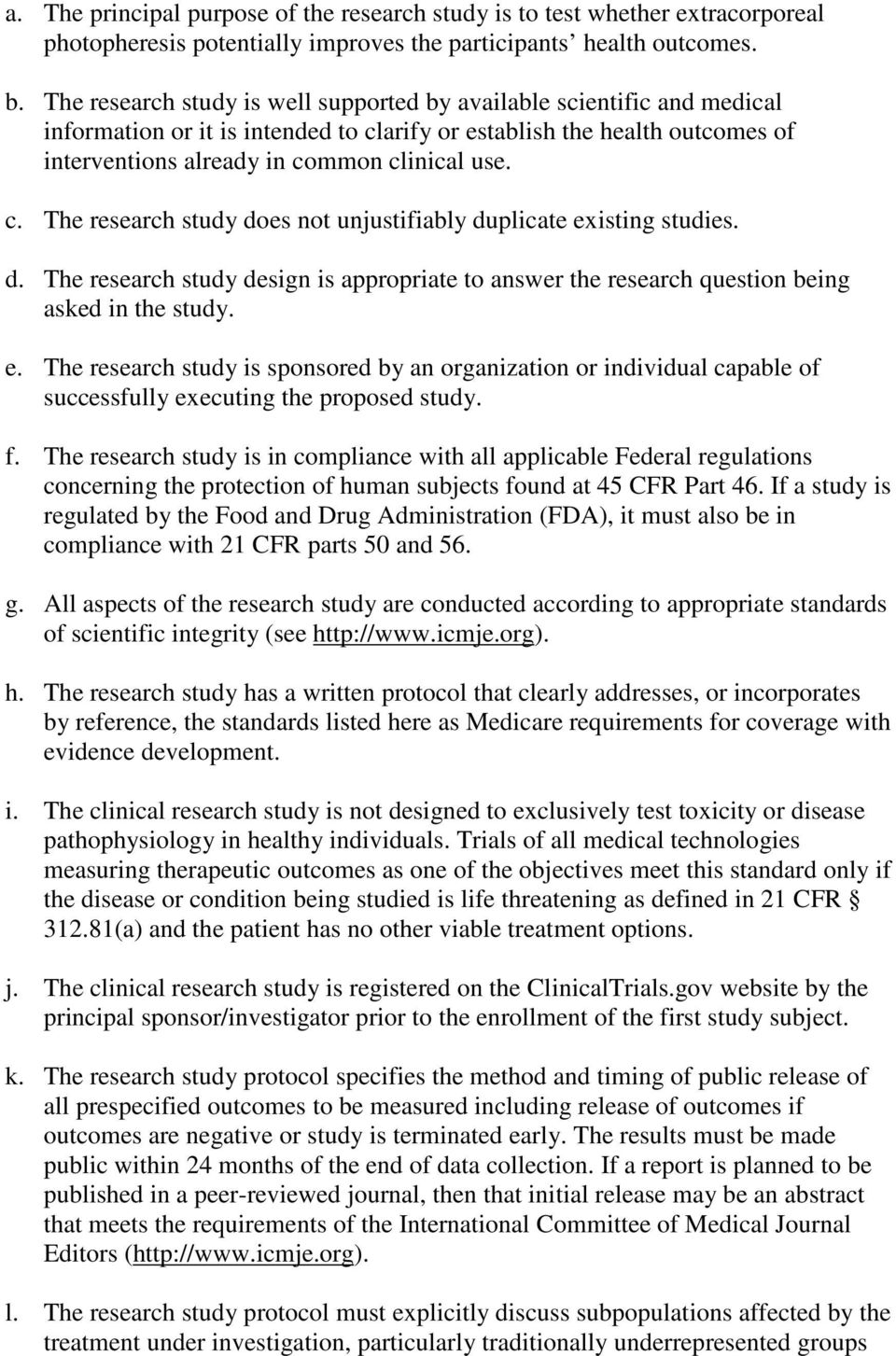 d. The research study design is appropriate to answer the research question being asked in the study. e.