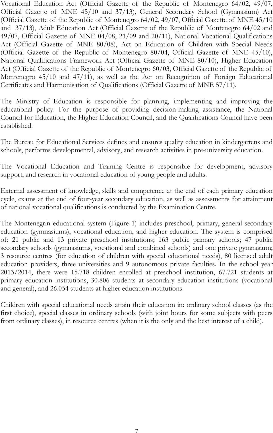 20/11), National Qualifications Act (Official Gazette of MNE 80/08), Act on Education of Children with Special Needs (Official Gazette of the Republic of Montenegro 80/04, Official Gazette of MNE