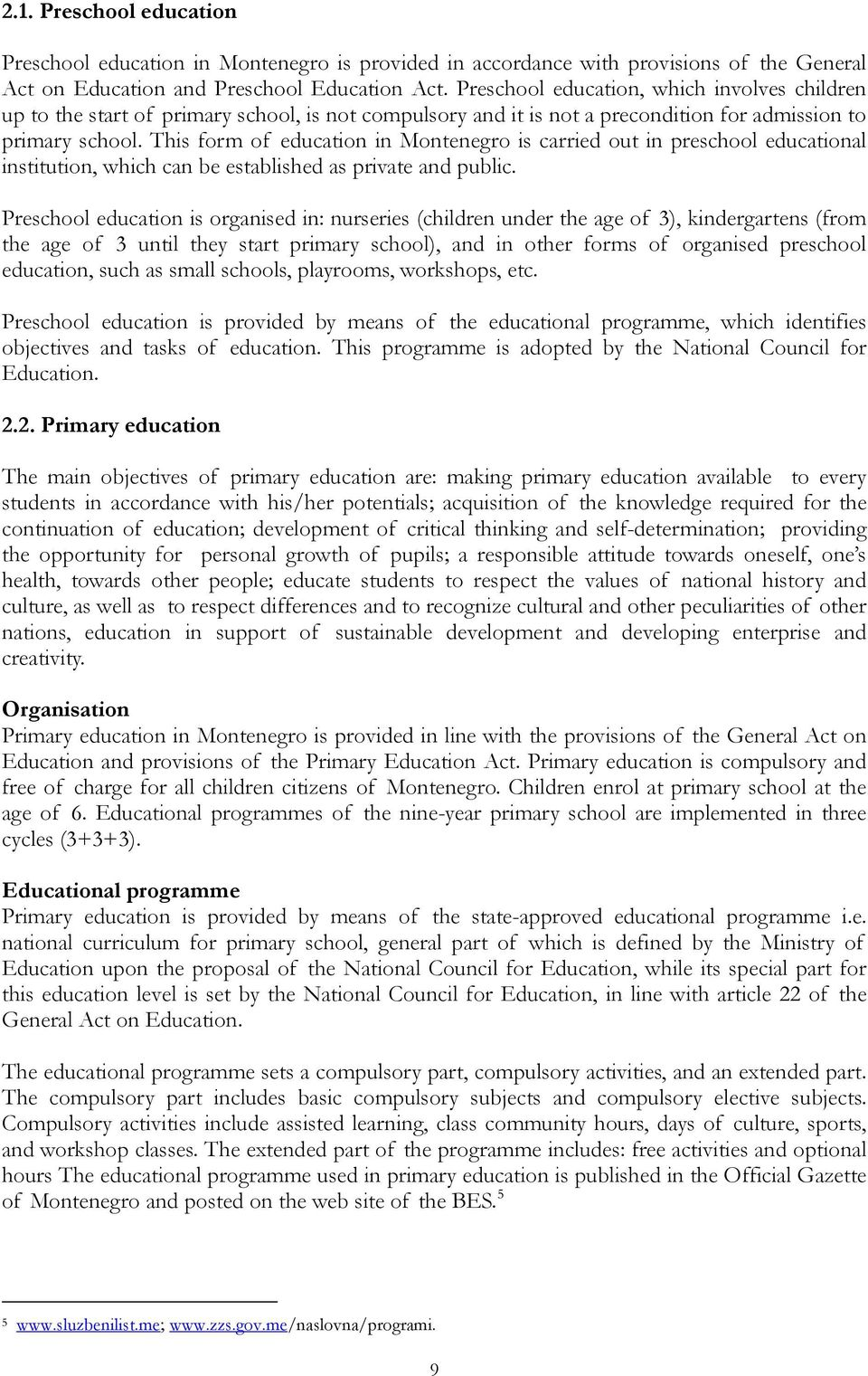 This form of education in Montenegro is carried out in preschool educational institution, which can be established as private and public.
