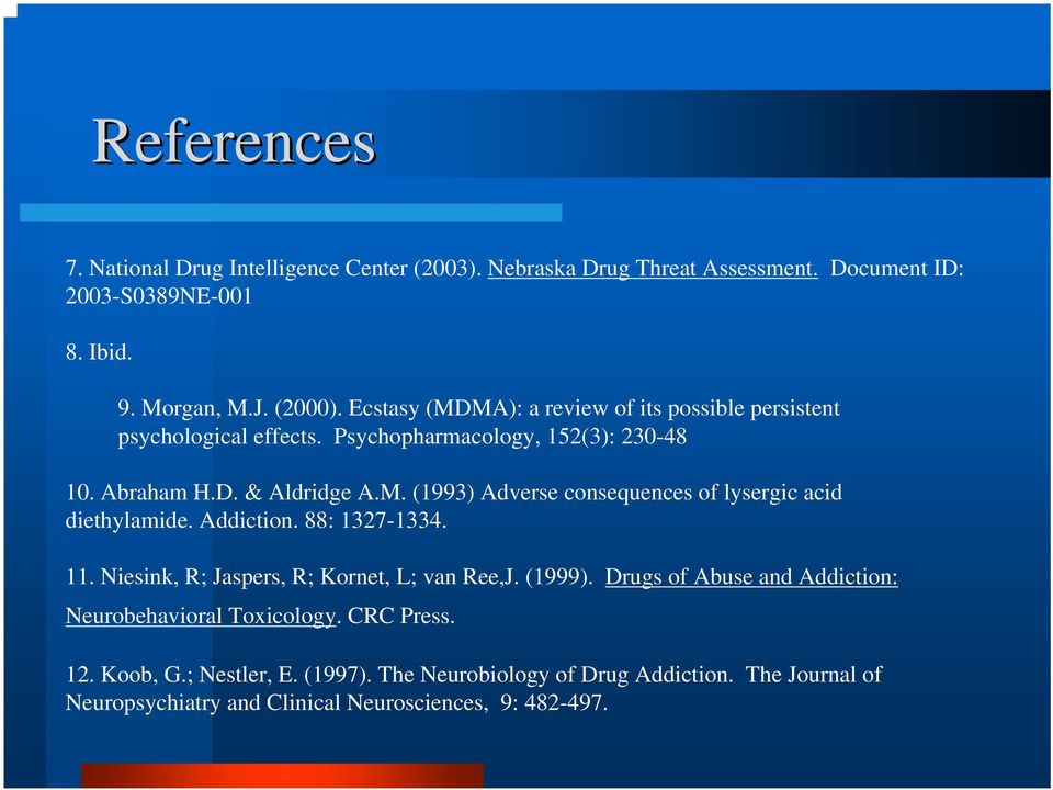 Addiction. 88: 1327-1334. 11. Niesink, R; Jaspers, R; Kornet, L; van Ree,J. (1999). Drugs of Abuse and Addiction: Neurobehavioral Toxicology. CRC Press. 12.
