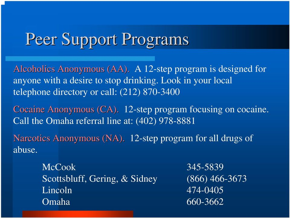 Look in your local telephone directory or call: (212) 870-3400 Cocaine Anonymous (CA).