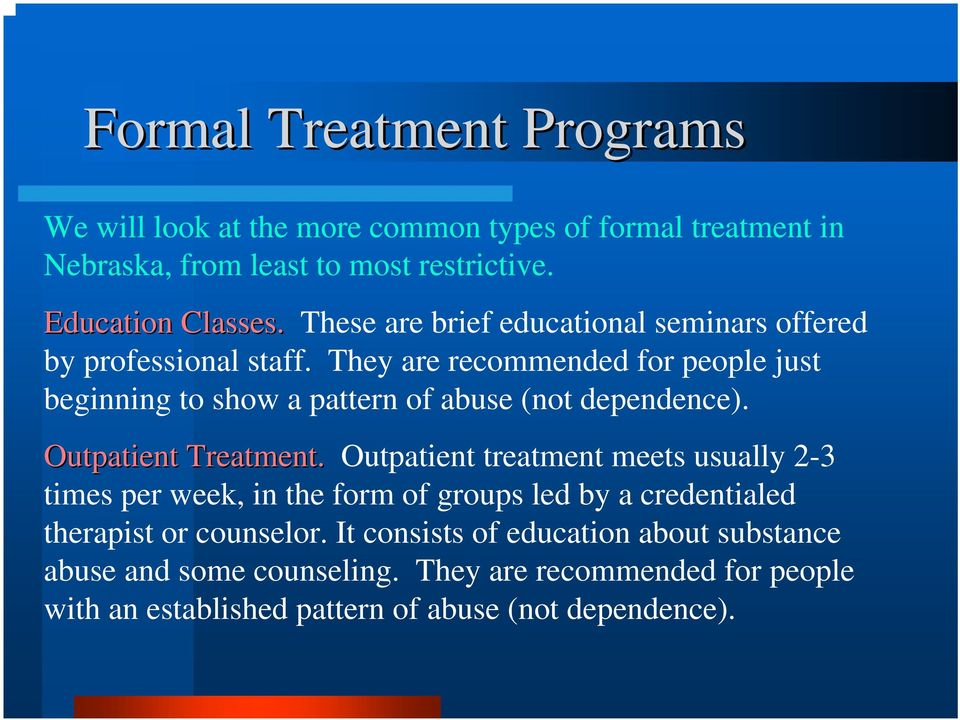 They are recommended for people just beginning to show a pattern of abuse (not dependence). Outpatient Treatment.