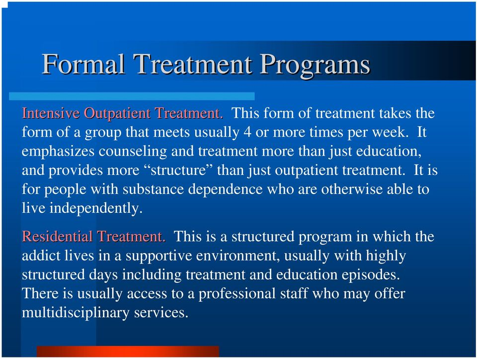 It is for people with substance dependence who are otherwise able to live independently. Residential Treatment.