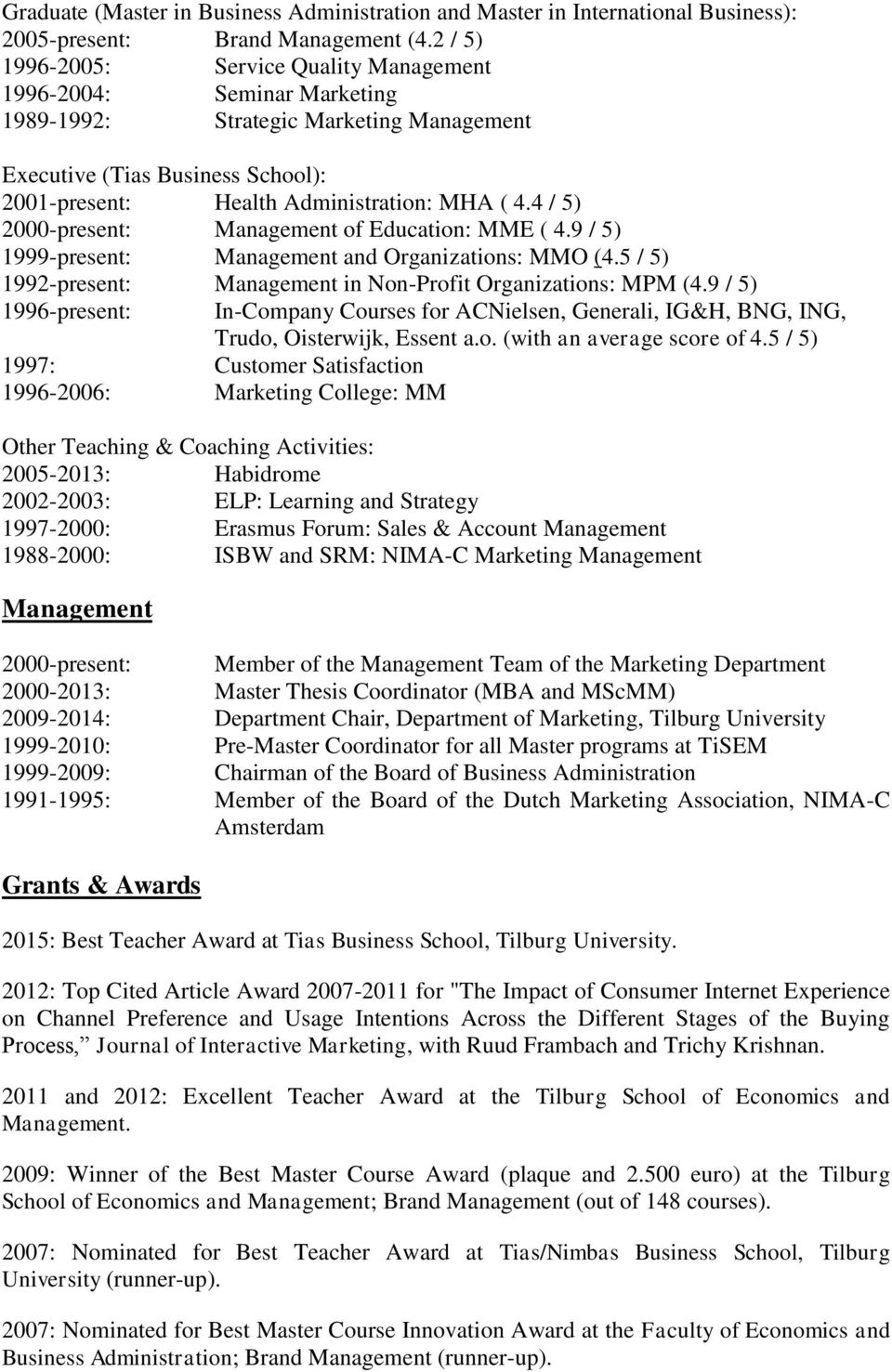 4 / 5) 2000-present: Management of Education: MME ( 4.9 / 5) 1999-present: Management and Organizations: MMO (4.5 / 5) 1992-present: Management in Non-Profit Organizations: MPM (4.