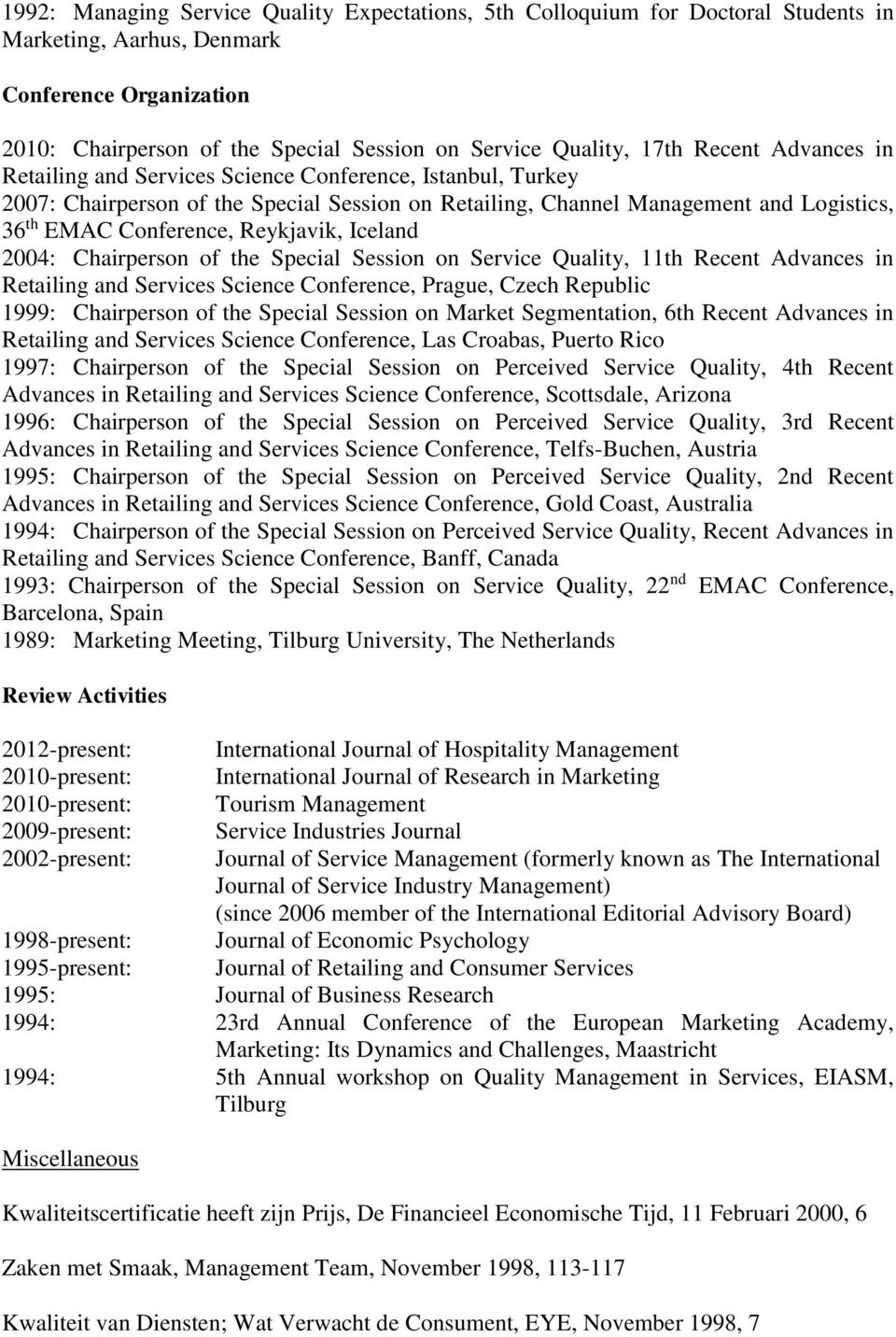 Reykjavik, Iceland 2004: Chairperson of the Special Session on Service Quality, 11th Recent Advances in Retailing and Services Science Conference, Prague, Czech Republic 1999: Chairperson of the