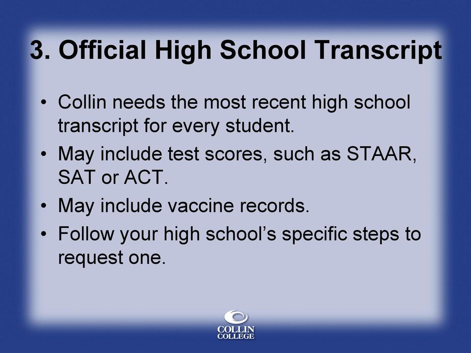 May include test scores, such as STAAR, SAT or ACT.