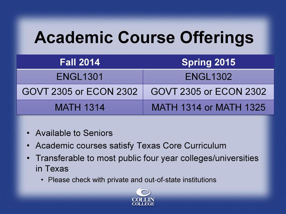 Academic courses satisfy Texas Core Curriculum Transferable to most public four year