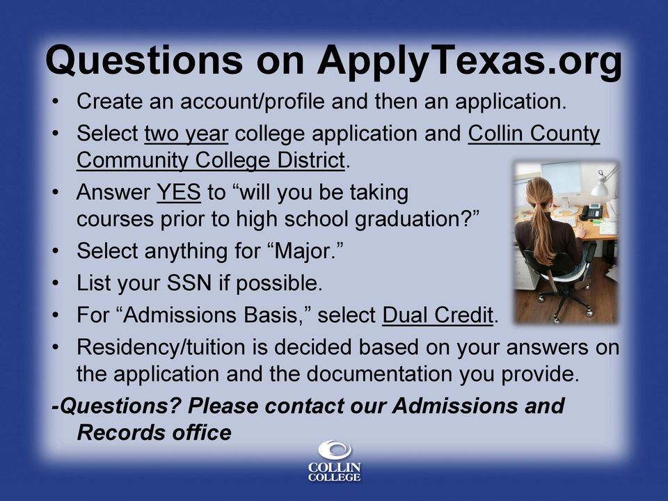 Answer YES to will you be taking courses prior to high school graduation? Select anything for Major.