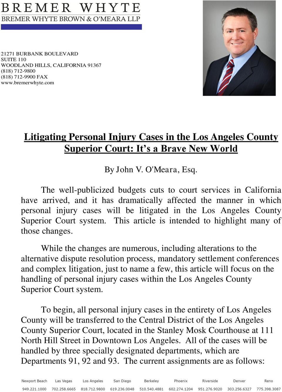 The well-publicized budgets cuts to court services in California have arrived, and it has dramatically affected the manner in which personal injury cases will be litigated in the Los Angeles County