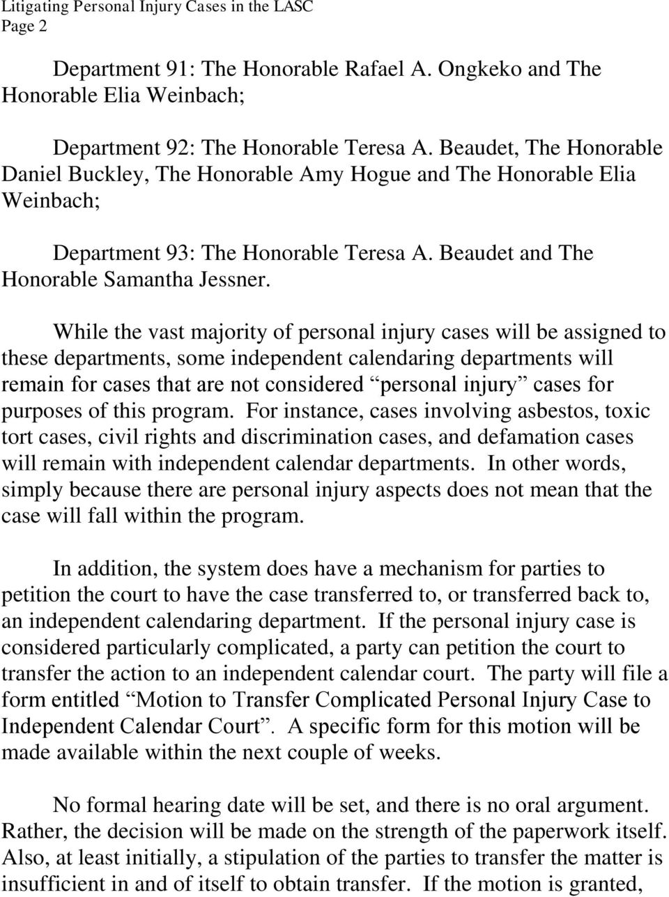 While the vast majority of personal injury cases will be assigned to these departments, some independent calendaring departments will remain for cases that are not considered personal injury cases