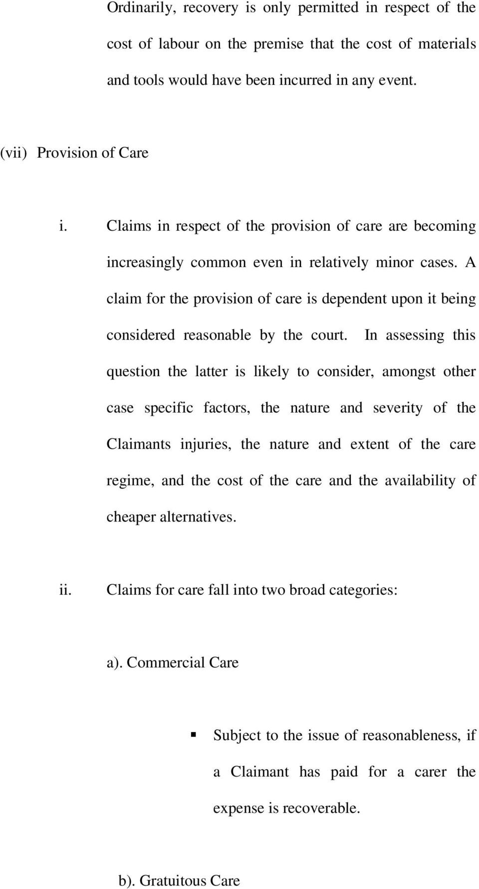A claim for the provision of care is dependent upon it being considered reasonable by the court.