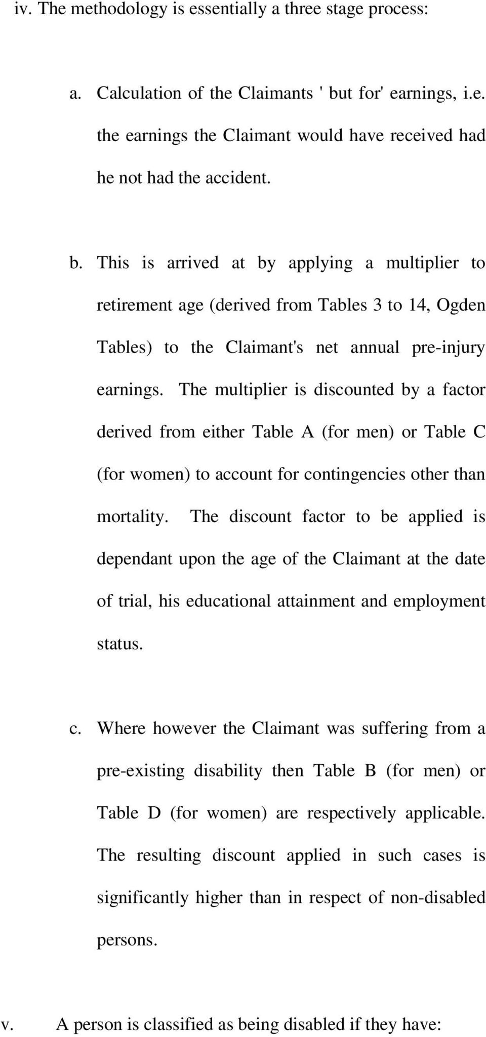 This is arrived at by applying a multiplier to retirement age (derived from Tables 3 to 14, Ogden Tables) to the Claimant's net annual pre-injury earnings.