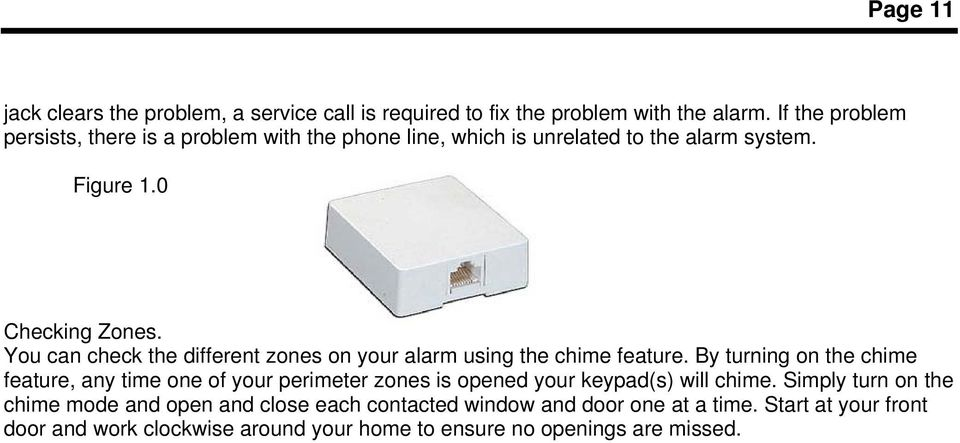 You can check the different zones on your alarm using the chime feature.