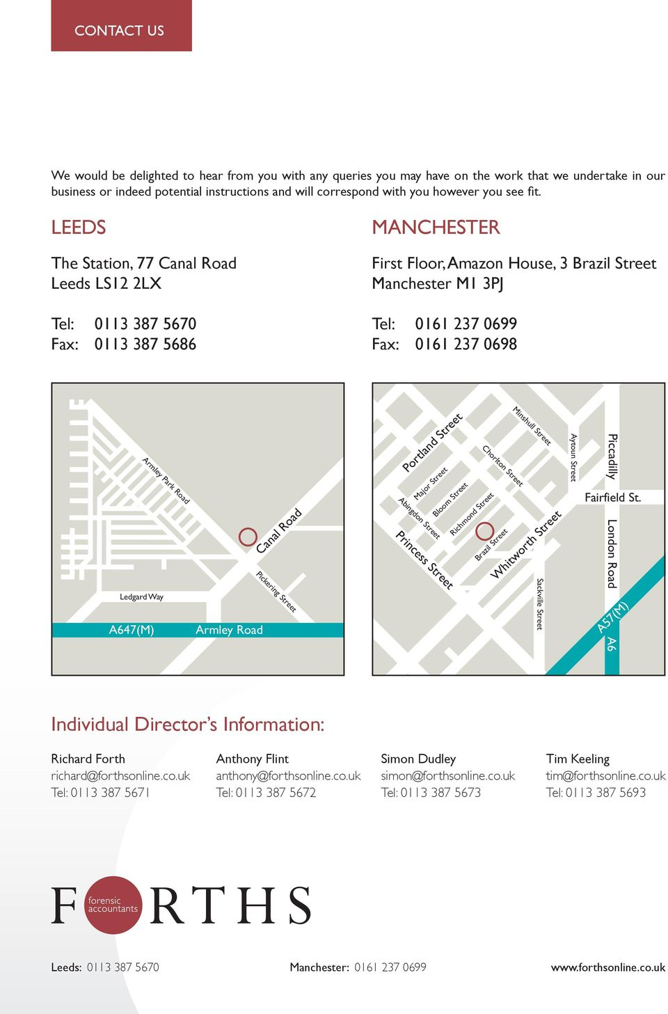 LEEDS The Station, 77 Canal Road Leeds LS12 2LX Tel: 0113 387 5670 Fax: 0113 387 5686 MANCHESTER First Floor, Amazon House, 3 Brazil Street Manchester M1 3PJ Tel: 0161 237 0699 Fax: 0161 237 0698