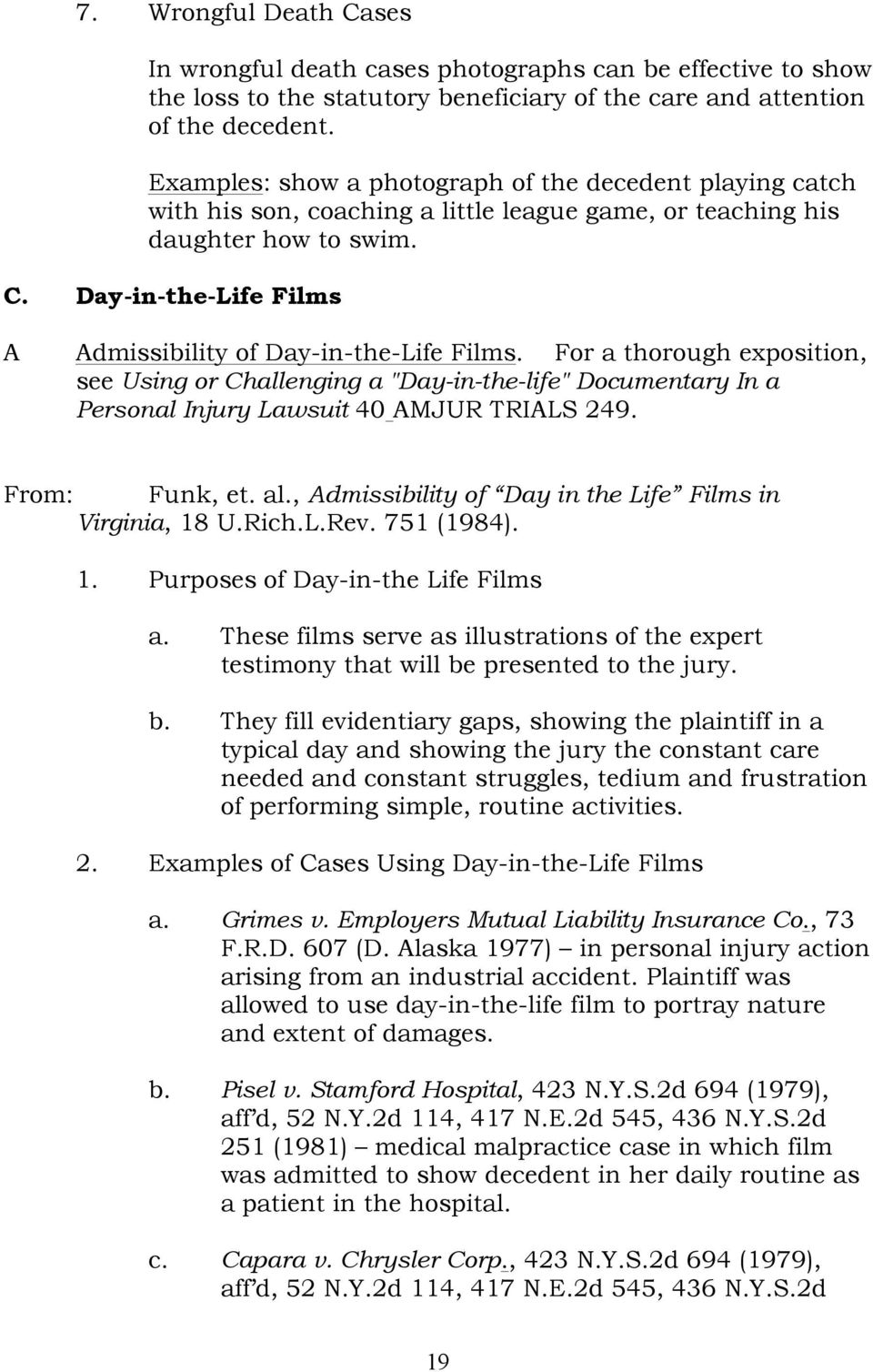 "Day-in-the-Life Films A Admissibility of Day-in-the-Life Films. For a thorough exposition, see Using or Challenging a ""Day-in-the-life"" Documentary In a Personal Injury Lawsuit 40 AMJUR TRIALS 249."