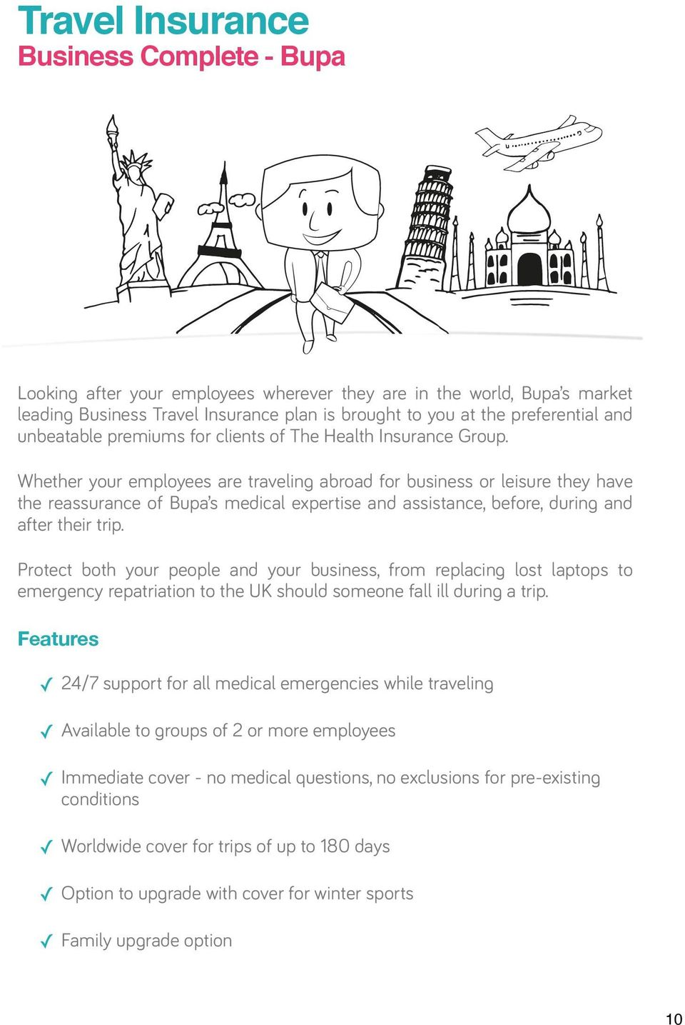 Whether your employees are traveling abroad for business or leisure they have the reassurance of Bupa s medical expertise and assistance, before, during and after their trip.