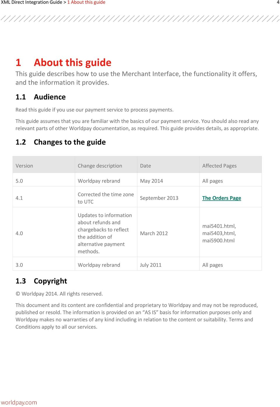 This guide provides details, as appropriate. 1.2 Changes to the guide Version Change description Date Affected Pages 5.0 Worldpay rebrand May 2014 All pages 4.