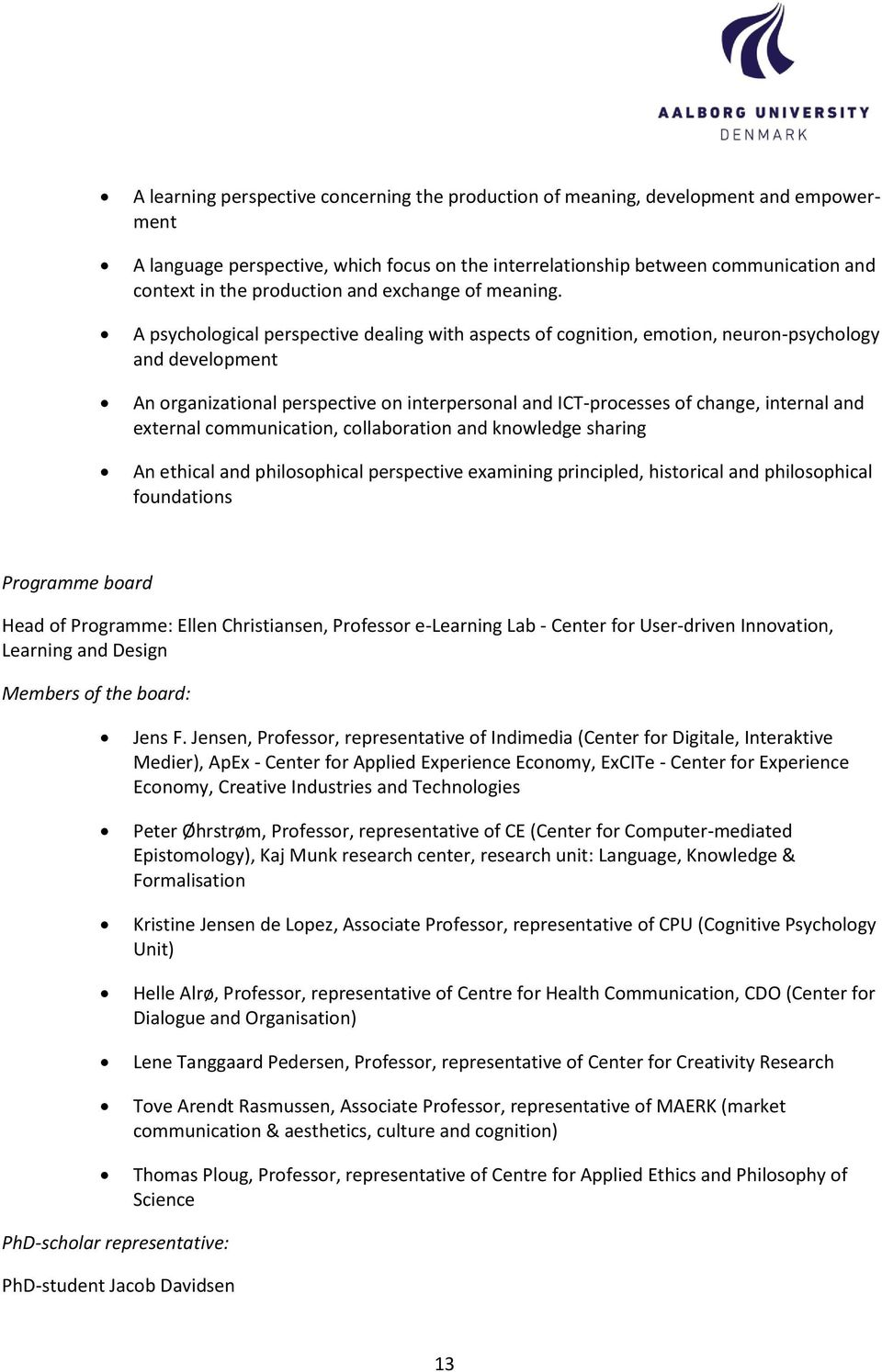 A psychological perspective dealing with aspects of cognition, emotion, neuron-psychology and development An organizational perspective on interpersonal and ICT-processes of change, internal and