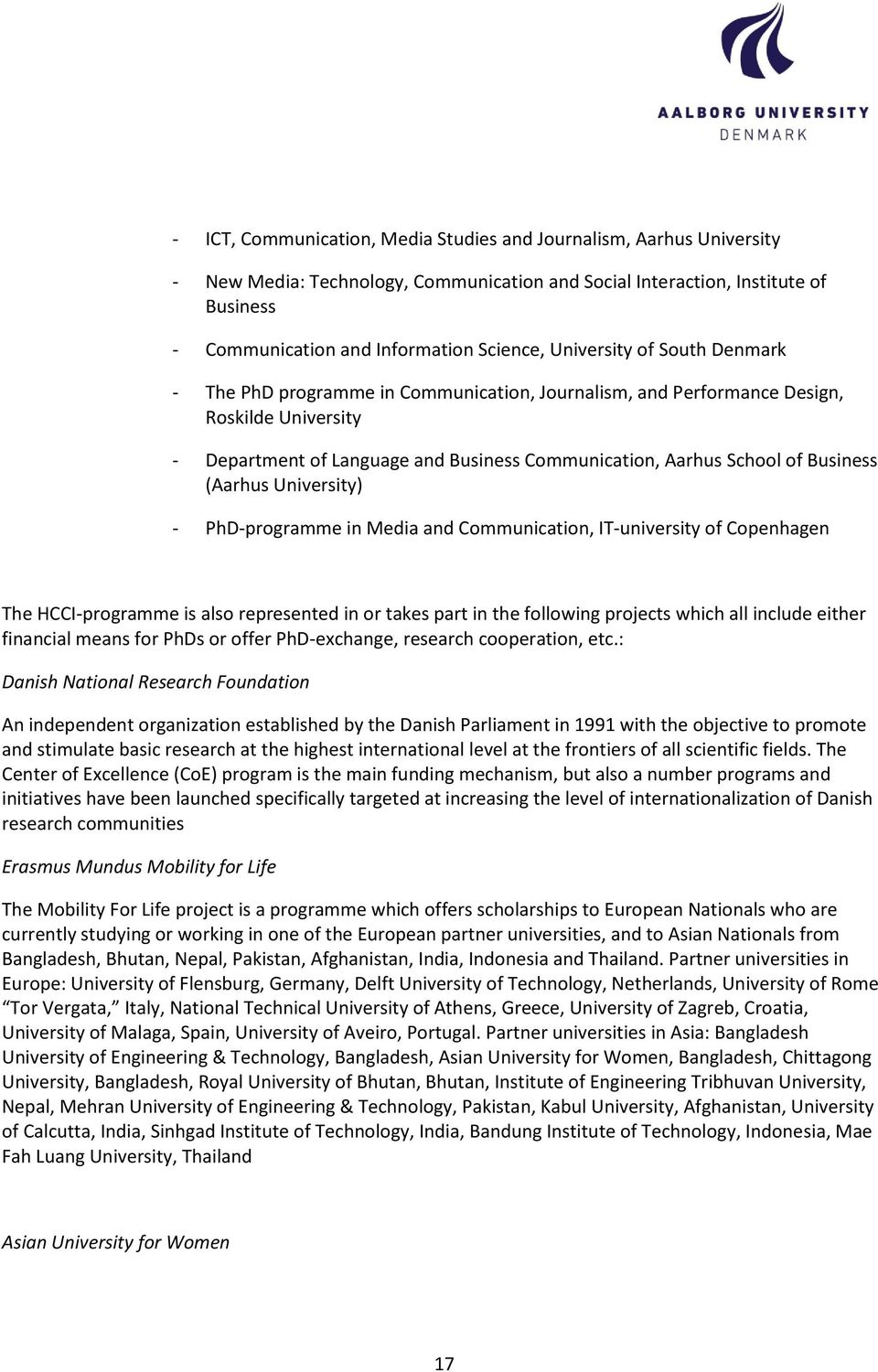 Business (Aarhus University) - PhD-programme in Media and Communication, IT-university of Copenhagen The HCCI-programme is also represented in or takes part in the following projects which all