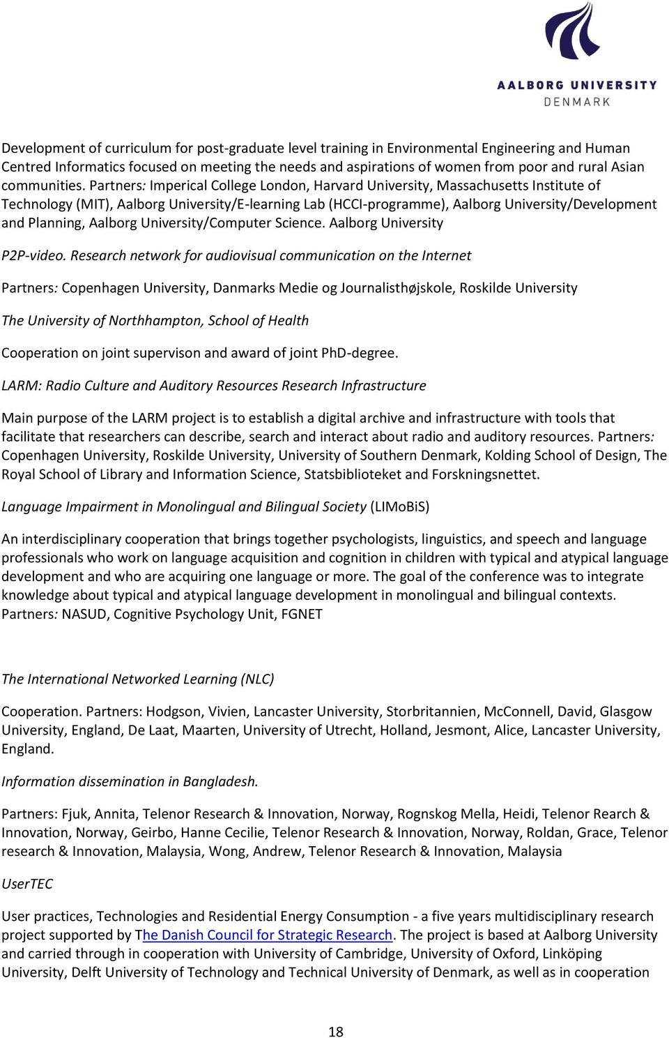 Partners: Imperical College London, Harvard University, Massachusetts Institute of Technology (MIT), Aalborg University/E-learning Lab (HCCI-programme), Aalborg University/Development and Planning,