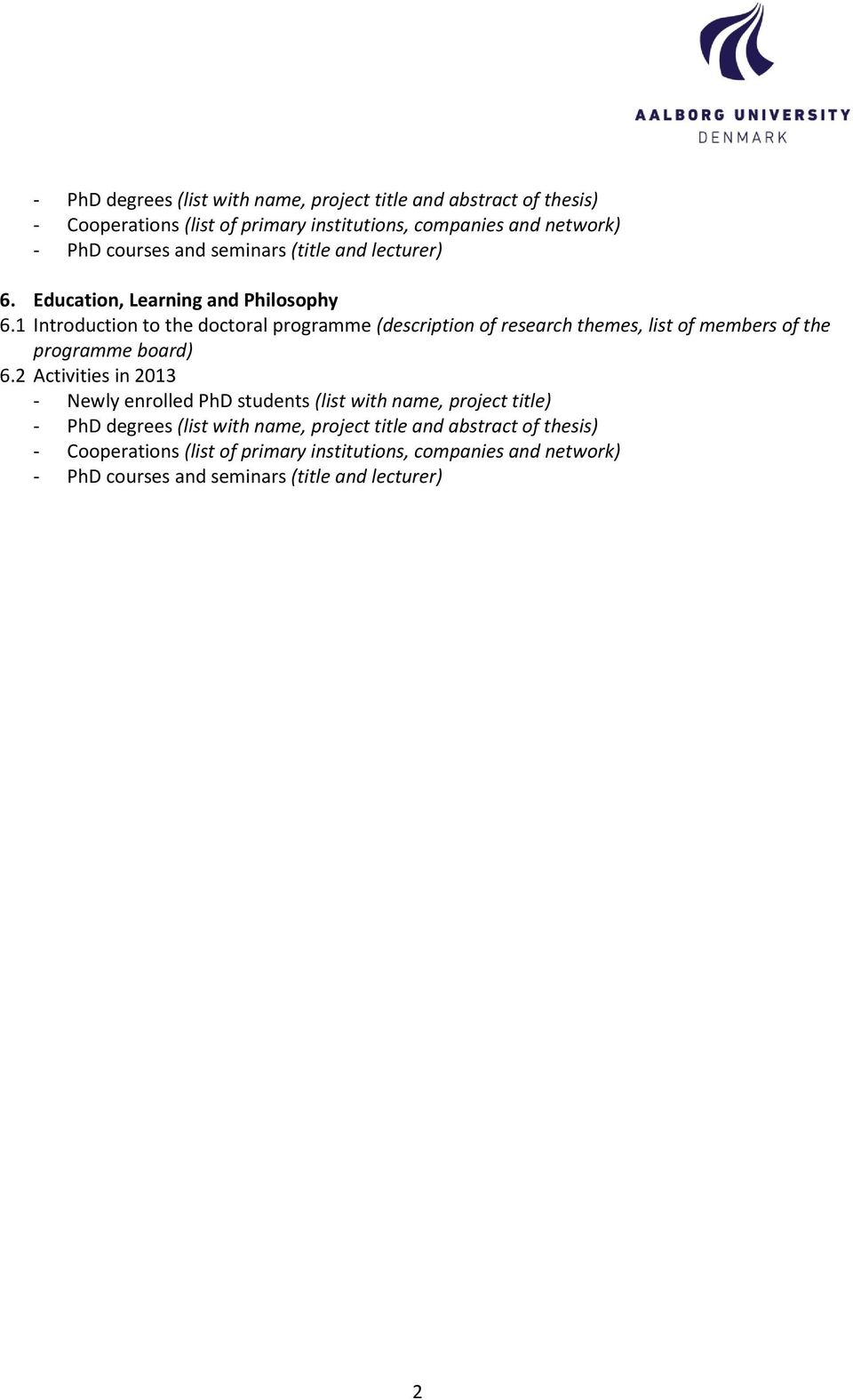 1 Introduction to the doctoral programme (description of research themes, list of members of the programme board) 6.