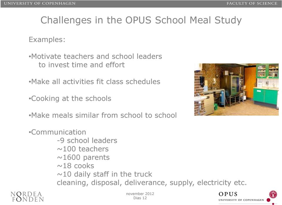 meals similar from school to school Communication -9 school leaders ~100 teachers ~1600 parents