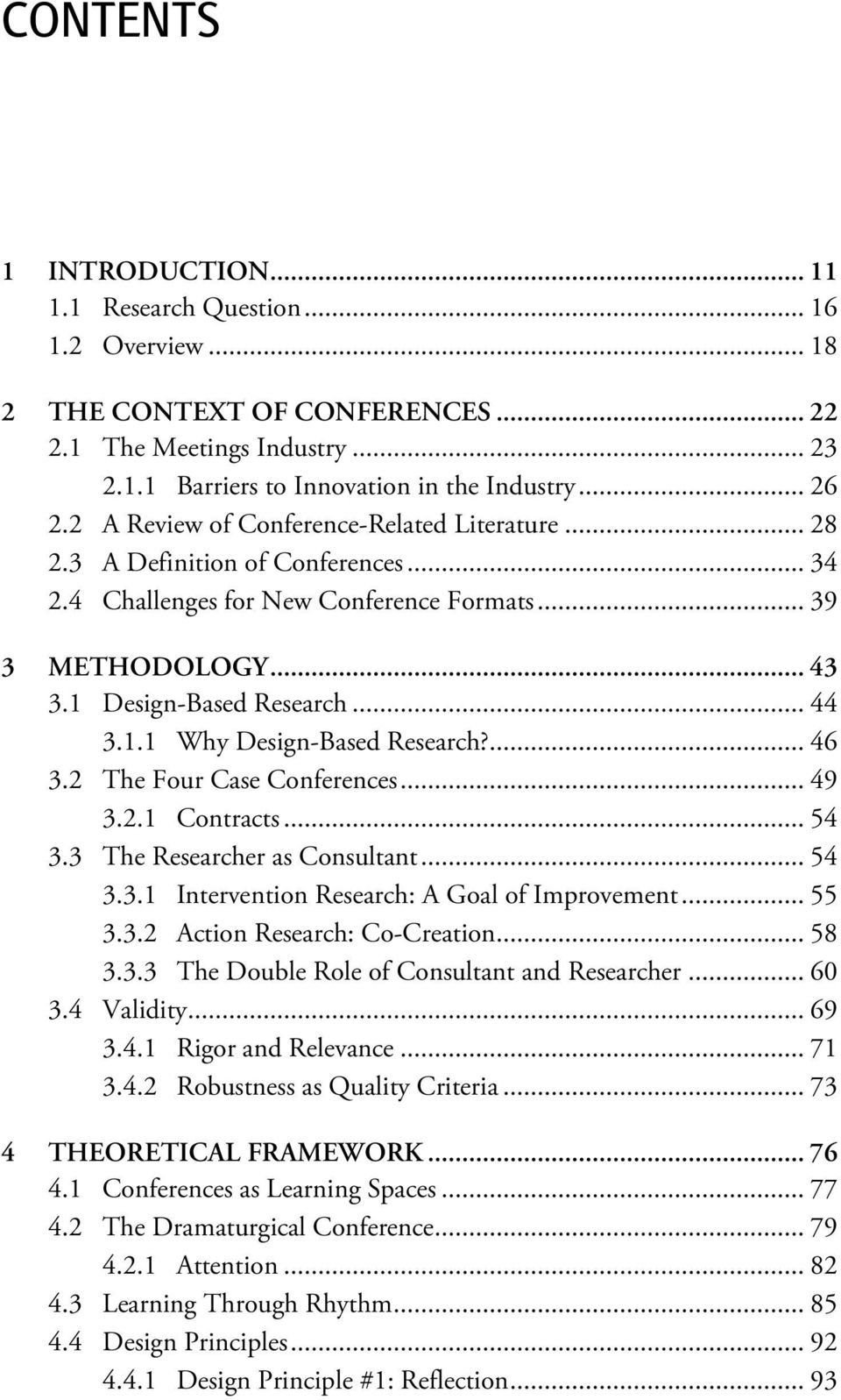 ... 46 3.2 The Four Case Conferences... 49 3.2.1 Contracts... 54 3.3 The Researcher as Consultant... 54 3.3.1 Intervention Research: A Goal of Improvement... 55 3.3.2 Action Research: Co-Creation.