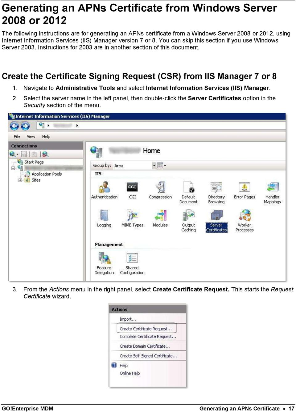 Create the Certificate Signing Request (CSR) from IIS Manager 7 or 8 1. Navigate to Administrative Tools and select Internet Information Services (IIS) Manager. 2.