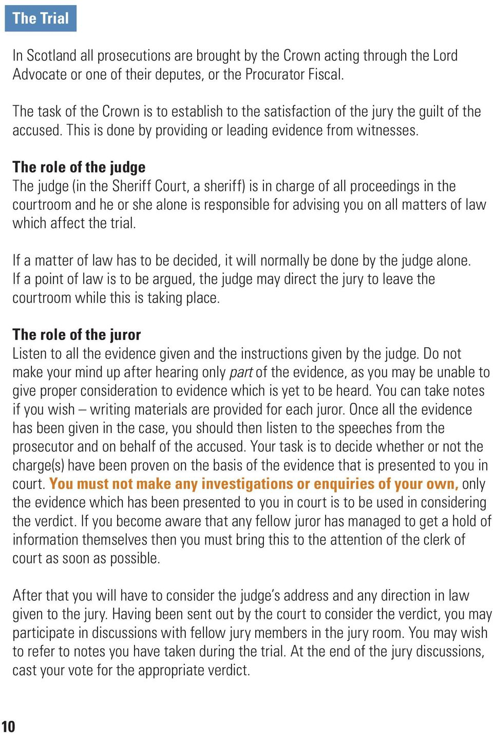 The role of the judge The judge (in the Sheriff Court, a sheriff) is in charge of all proceedings in the courtroom and he or she alone is responsible for advising you on all matters of law which
