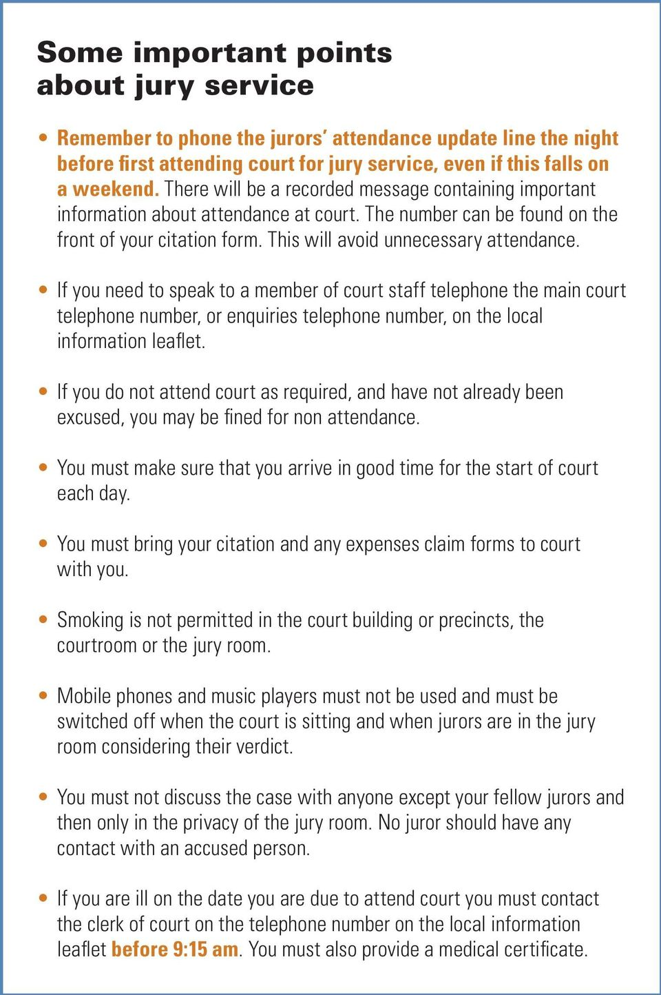 If you need to speak to a member of court staff telephone the main court telephone number, or enquiries telephone number, on the local information leaflet.