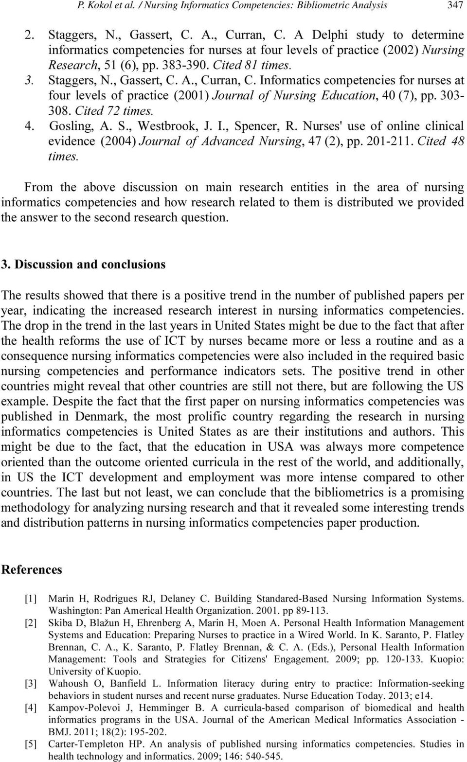 Informatics competencies for nurses at four levels of practice (2001) Journal of Nursing Education, 40 (7), pp. 303-308. Cited 72 times. 4. Gosling, A. S., Westbrook, J. I., Spencer, R.