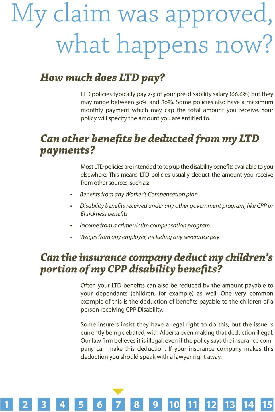 Can other benefits be deducted from my LTD payments? Most LTD policies are intended to top up the disability benefits available to you elsewhere.
