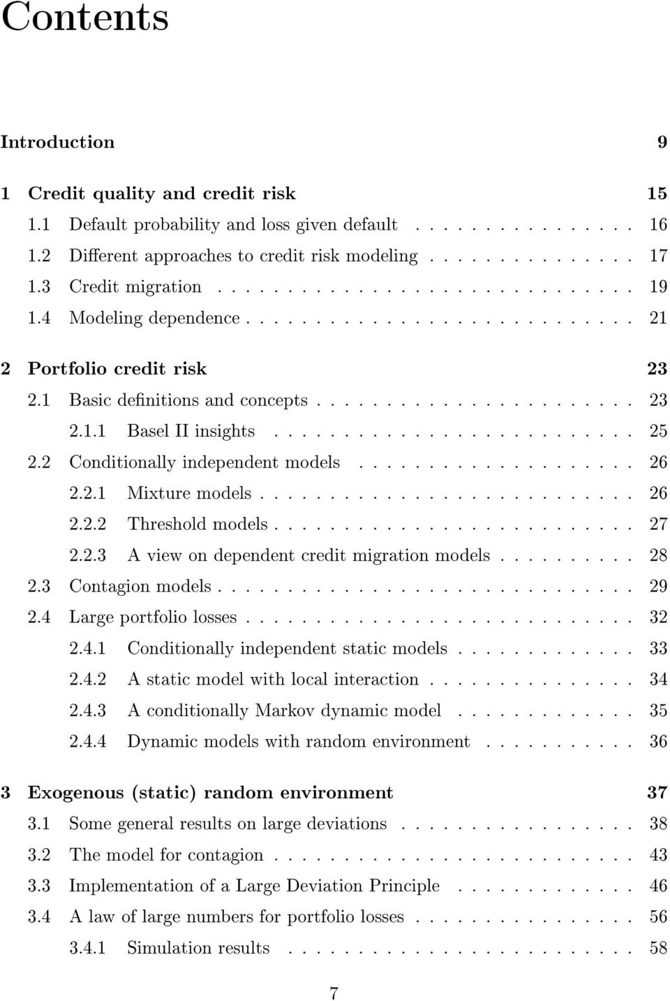 2 Conditionally independent models.................... 26 2.2. Mixture models........................... 26 2.2.2 Threshold models.......................... 27 2.2.3 A view on dependent credit migration models.