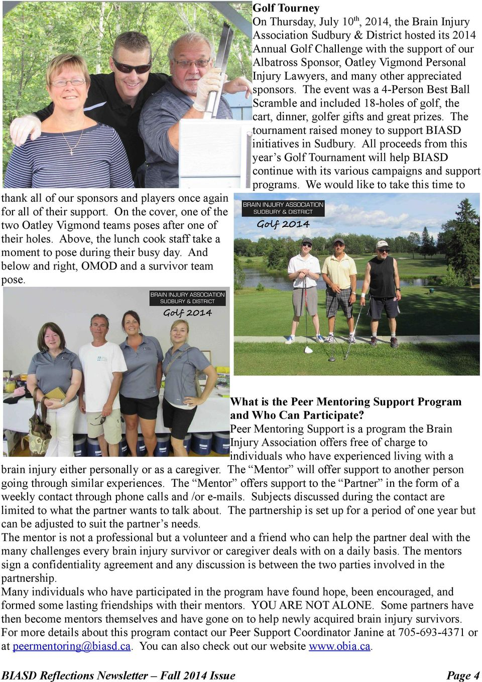 The tournament raised money to support BIASD initiatives in Sudbury. All proceeds from this year s Golf Tournament will help BIASD continue with its various campaigns and support programs.