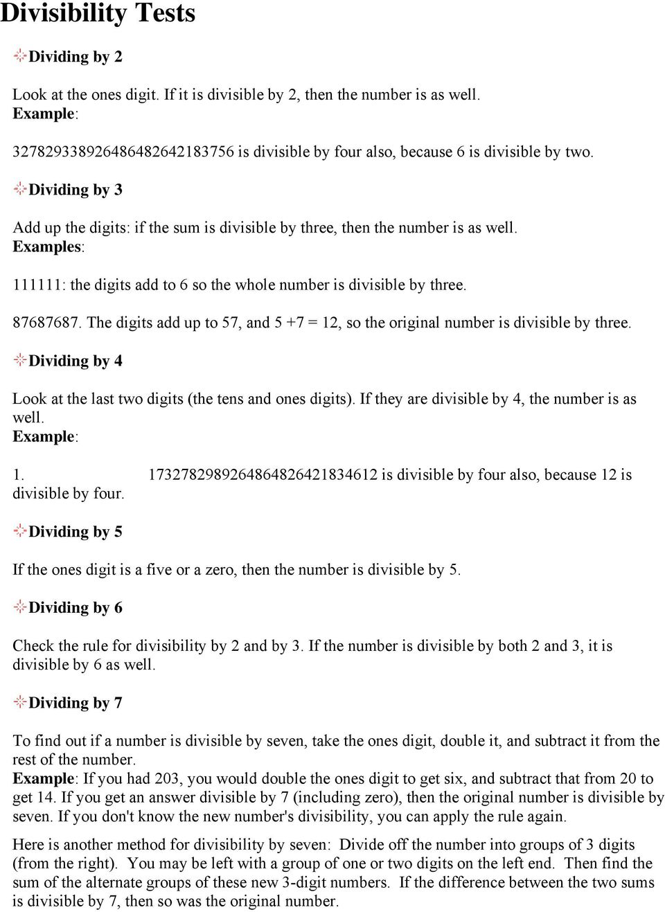The digits dd up to 57, nd 5 +7 =, so the originl number is divisible by three. Dividing by 4 Look t the lst two digits (the tens nd ones digits). If they re divisible by 4, the number is s well.