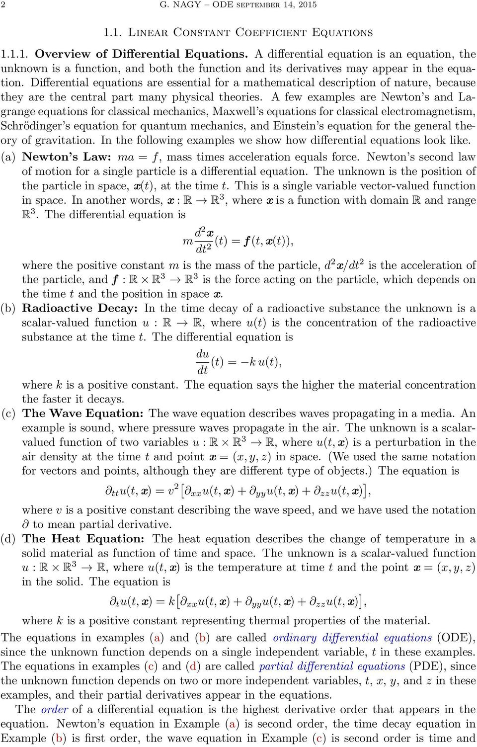 Differential equations are essential for a mathematical description of nature, because they are the central part many physical theories.