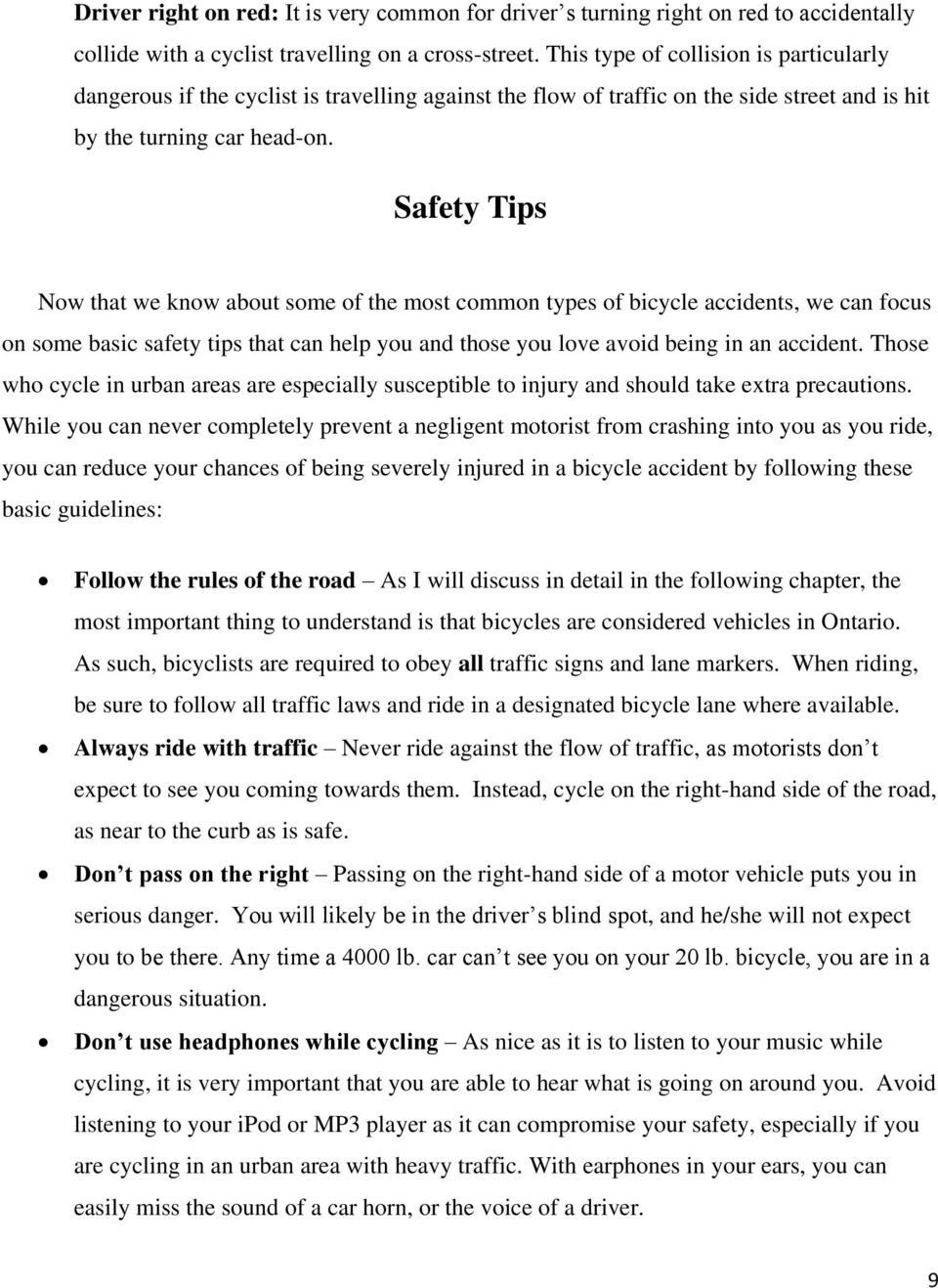 Safety Tips Now that we know about some of the most common types of bicycle accidents, we can focus on some basic safety tips that can help you and those you love avoid being in an accident.