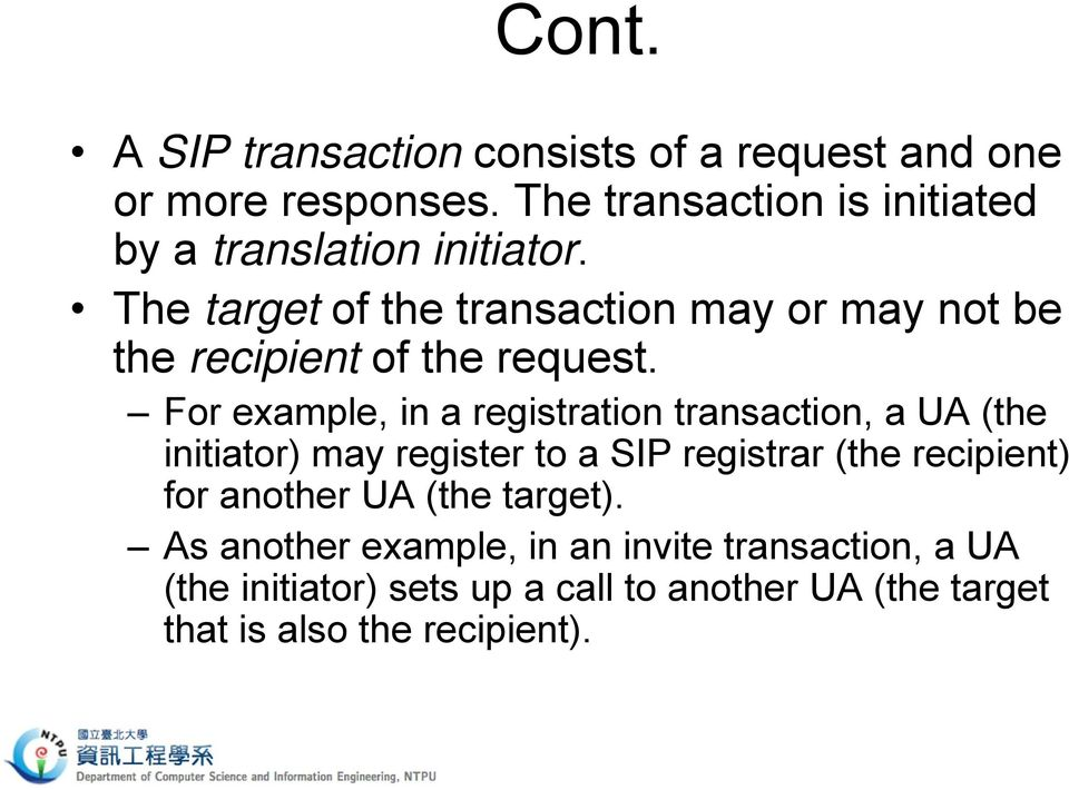 The target of the transaction may or may not be the recipient of the request.