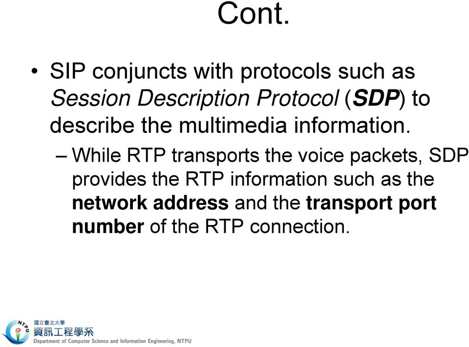 While RTP transports the voice packets, SDP provides the RTP