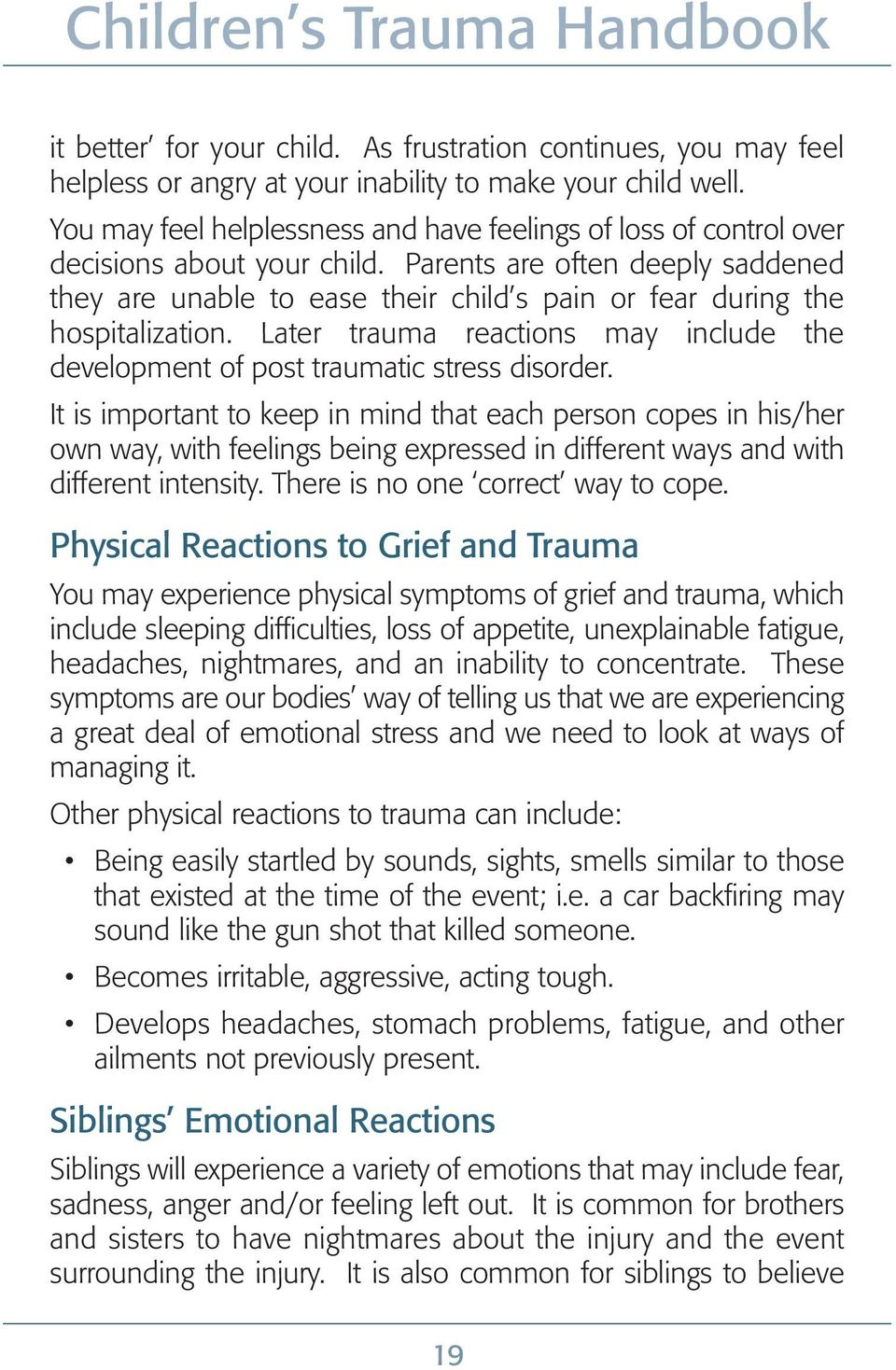 Parents are often deeply saddened they are unable to ease their child s pain or fear during the hospitalization. Later trauma reactions may include the development of post traumatic stress disorder.
