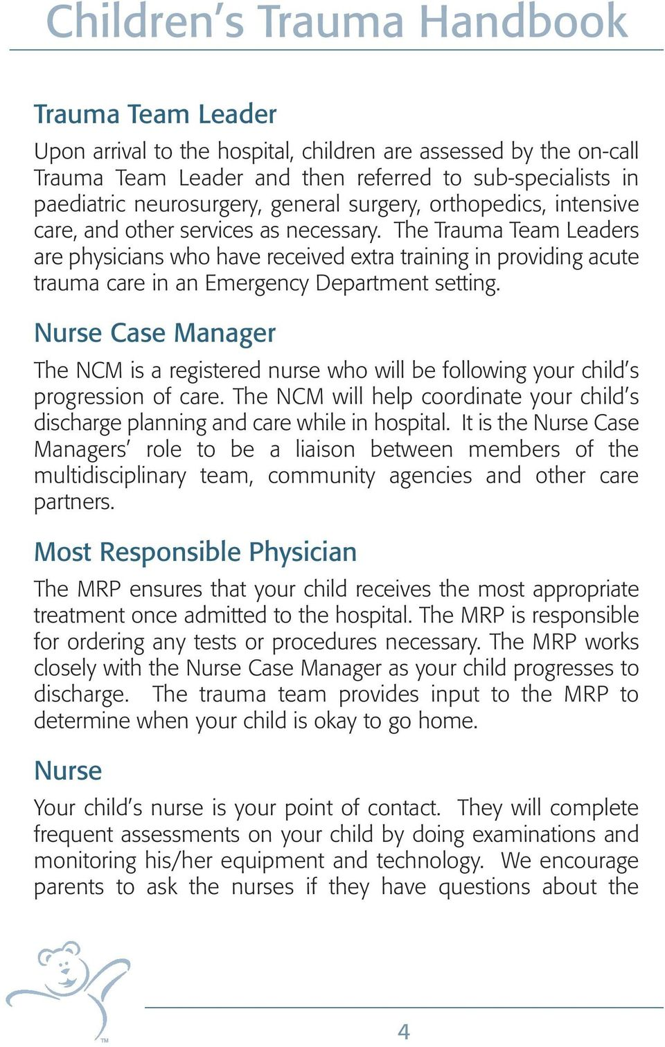 Nurse Case Manager The NCM is a registered nurse who will be following your child s progression of care. The NCM will help coordinate your child s discharge planning and care while in hospital.